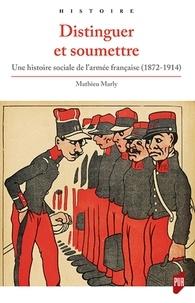 Livre de texte anglais téléchargement gratuit Distinguer et soumettre  - Une histoire sociale de l'armée française (1872-1914) 9782753577800