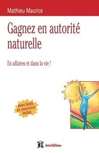 Mathieu Maurice - 4 clés pour gagner en autorité naturelle - 2e éd. - En affaires et dans la vie !.