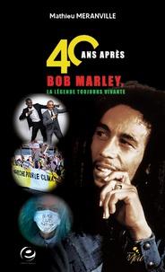 Mathieu Méranville - 40 ans après, BOB Marley, la légende toujours vivante.