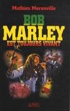 Mathieu Méranville - Bob Marley est toujours vivant.