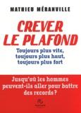 Mathieu Méranville - Crever le plafond - Toujours plus vite, toujours plus haut, toujours plus fort : jusqu'où les hommes peuvent-ils aller pour battre des records ?.