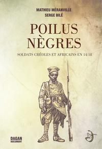 Mathieu Méranville et Serge Bilé - Poilus nègres - Soldats créoles et africains en 14/18.