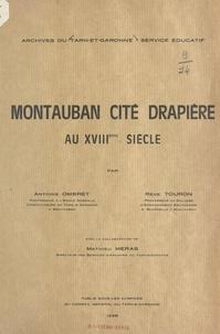 Mathieu Méras et Antoine Ombret - Montauban, cité drapière au XVIIIe siècle.