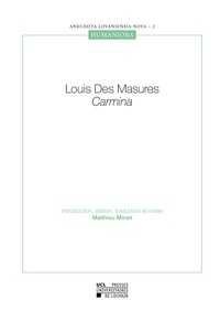Mathieu Minet - Louis Des Masures. Carmina.