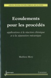 Mathieu Mory - Ecoulements pour les procédés - Applications à la réaction chimique et à la séparation mécanique.