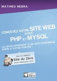 Mathieu Nebra - Concevez votre site Web avec PHP et MySQL - Le développement d'un site dynamique enfin à votre portée !.