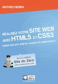 Mathieu Nebra - Réalisez votre site web avec HTML5 et CSS3 - Créer son site web n'a jamais été aussi facile !.