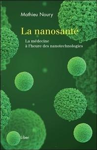 Mathieu Noury - La nanosanté - La médecine à l'heure des nanotechnologies.