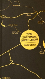 Mathieu Pérez - Contre l'Etat islamique, contre la guerre.