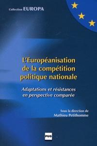 Mathieu Petithomme - L'Européanisation de la compétition politique nationale - Adaptations et résistances en perspective comparée.
