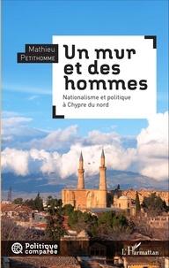 Mathieu Petithomme - Un mur et des hommes - Nationalisme et politique à Chypre du nord.
