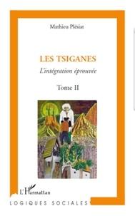 Mathieu Plésiat - Les Tsiganes - Tome 2 : L'intégration éprouvée.