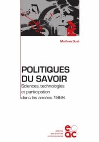 Mathieu Quet - Politiques du savoir - Sciences, technologies et participation dans les années 1968.
