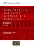 Mathieu Quétel - Entrepreneurs, faites-vous entendre des politiques ! - Les secrets du lobbying efficace.