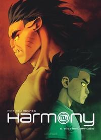 Mathieu Reynès - Harmony Tome 6 : Metamorphosis.