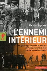 Mathieu Rigouste - L'ennemi intérieur - La généalogie coloniale et militaire de l'ordre sécuritaire dans la France métropolitaine.