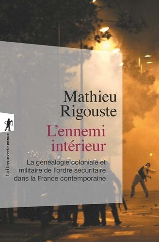 L'ennemi intérieur. La généalogie coloniale et militaire de l'ordre sécuritaire dans la France métropolitaine