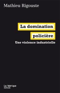 Mathieu Rigouste - La domination policière - Une violence industrielle.