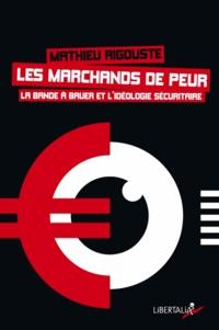 Mathieu Rigouste - Les marchands de peur - La bande à Bauer et l'idéologie sécuritaire.