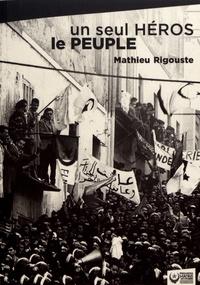 Mathieu Rigouste - Un seul héros le peuple - La contre-insurrection mise en échec par les soulèvements algériens de décembre 1960.