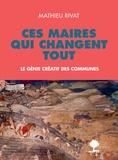 Mathieu Rivat - Ces maires qui changent tout - Le génie créatif des communes.