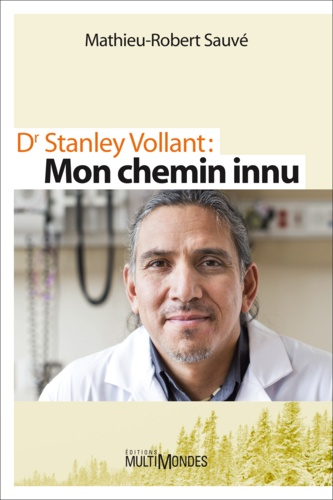 Mathieu-Robert Sauvé - Dr Stanley Vollant : MON CHEMIN INNU.