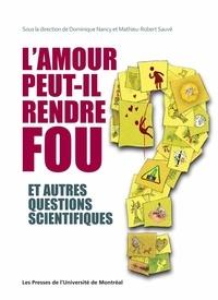 Mathieu-Robert Sauvé et Dominique Nancy - L'amour peut-il rendre fou et autres questions scientifiques.