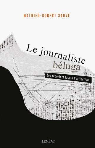 Mathieu-Robert Sauvé - Le journaliste béluga.