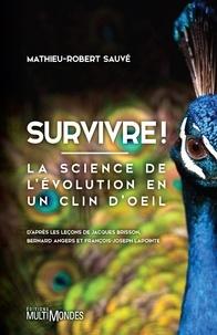 Mathieu-Robert Sauvé - Survivre! - La science de l'évolution en un clin d'oeil.
