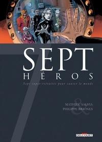 Mathieu Salvia et Philippe Briones - Sept héros - Sept super-retraités pour sauver le monde.