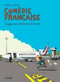 Mathieu Sapin - Comédie française - Voyages dans l'antichambre du pouvoir.