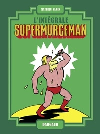 Mathieu Sapin - Supermurgeman - Intégrale.