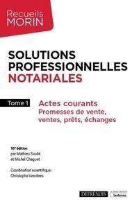 Mathieu Soulié et Michel Chaguet - Solutions professionnelles notariales - Tome 1, Actes courants.