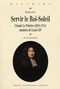 Servir le Roi-Soleil - Claude Le Peletier (1631-1711) ministre de louis XIV.pdf