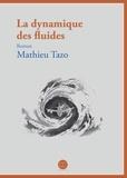 Mathieu Tazo - La dynamique des fluides.