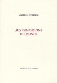 Mathieu Terence - Aux dimensions du monde.