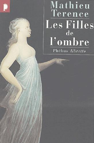 Mathieu Terence - Les Filles de l'ombre.