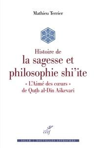 Mathieu Terrier et Mathieu Terrier - Histoire de la sagesse et philosophie Shi'ite - L'« Aimé des coeurs » de Qutb al-Din Askevari.
