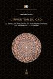 Mathieu Tillier - L'invention du Cadi - La justice des musulmans, des juifs et des chrétiens aux premiers siècles de l'Islam.