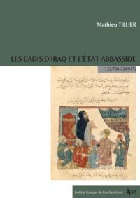 Mathieu Tillier - Les cadis d'Iraq et l'État Abbasside (132/750-334/945).