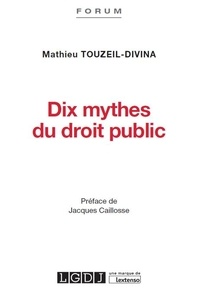 Dix mythes du droit public - Mathieu Touzeil-Divina pdf epub