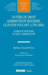 Mathieu Touzeil-Divina - Un père du droit administratif moderne, le doyen Foucart (1799-1860) - Eléments d'histoire du droit administratif.