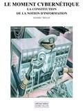 Mathieu Triclot - Le moment cybernétique - La constitution de la notion d'information.