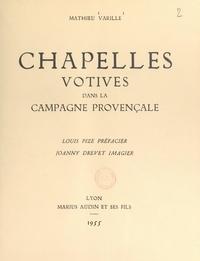 Mathieu Varille et Joanny Drevet - Chapelles votives dans la campagne provençale.