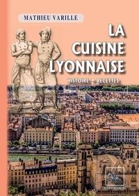 Mathieu Varille - La cuisine lyonnaise - Histoire, recettes.