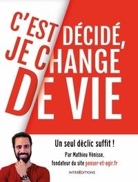 Mathieu Vénisse - C'est décidé, je change de vie - Un seul déclic suffit !.