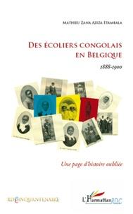 Mathieu Zana Aziza Etambala - Des écoliers congolais en belgique 1888-1900 - Une page d'histoire oubliée.