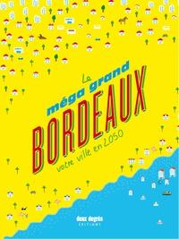 Mathieu Zimmer et Gabriel Bord - Le méga grand Bordeaux - Votre ville en 2050.