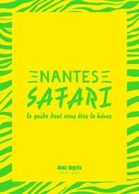 Mathieu Zimmer et Ulrich Legait - Nantes safari - Le guide dont vous êtes le héros.