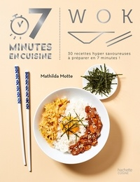 Mathilda Motte - Wok - 30 recettes hyper savoureuses à cuisiner en 7 minutes !.